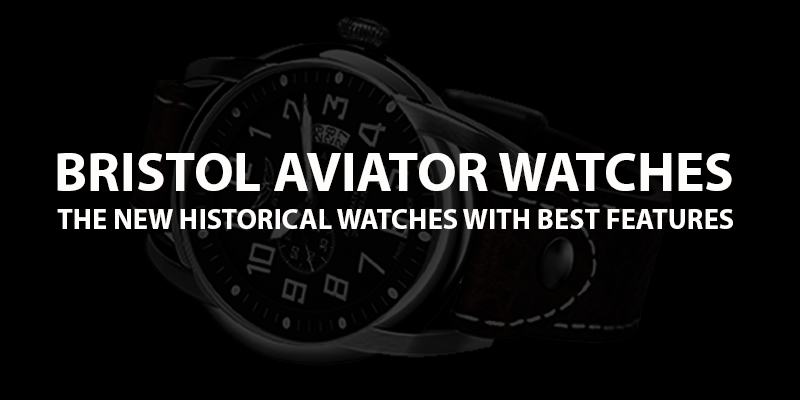Bristol Watch Review - The Aviator Watches With Space Flown Edition