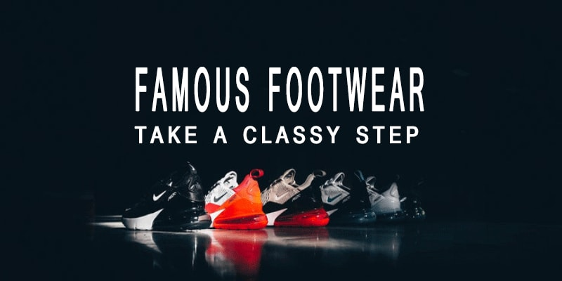 Famous Footwear Review - Take a Step in Smooth Way