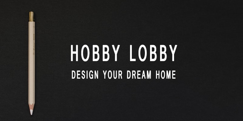 Hobby & Lobby Review - Design your Dream home